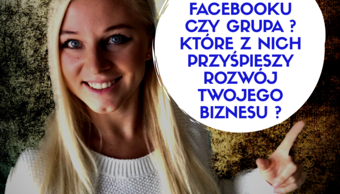 Grupa na Facebooku czy Fan Page ? Co powinienem używać w moim biznesie online ?