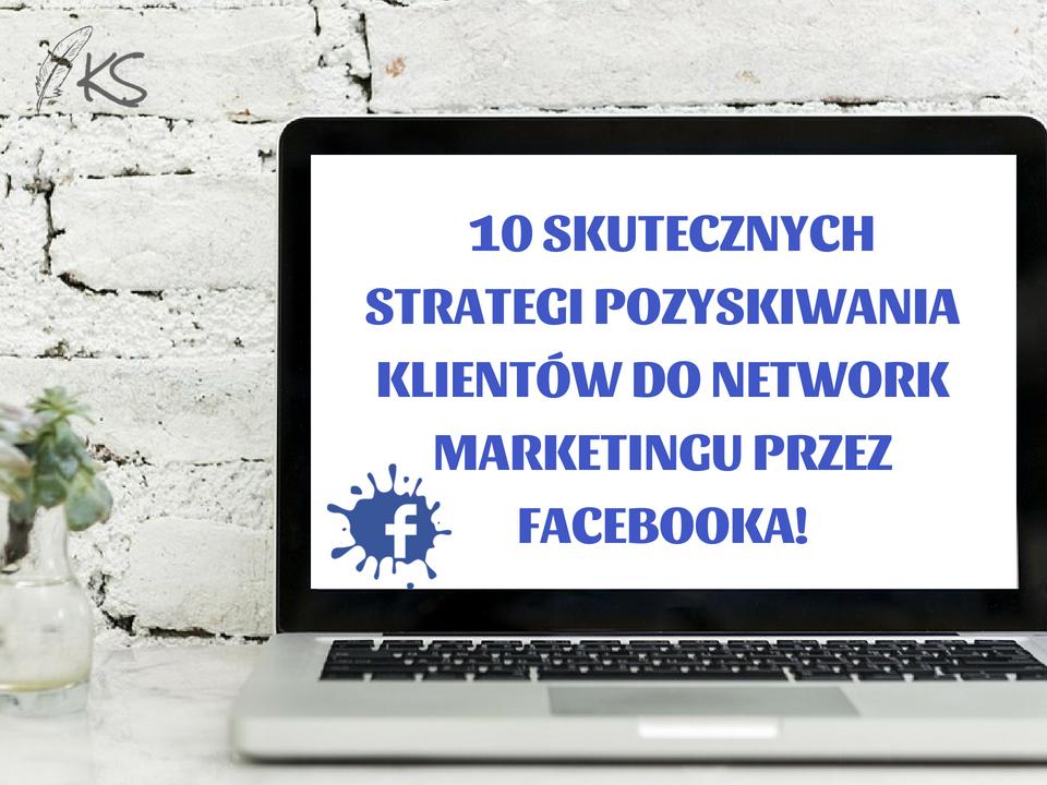 Naucz się: jak wykorzystywać możliwości Facebooka by znaleźć nowych partnerów i klientów do Twojego biznesu. Skąd brać ludzi do MLM? Jak wygląda praca w branży Network Marketingu na Facebooku?