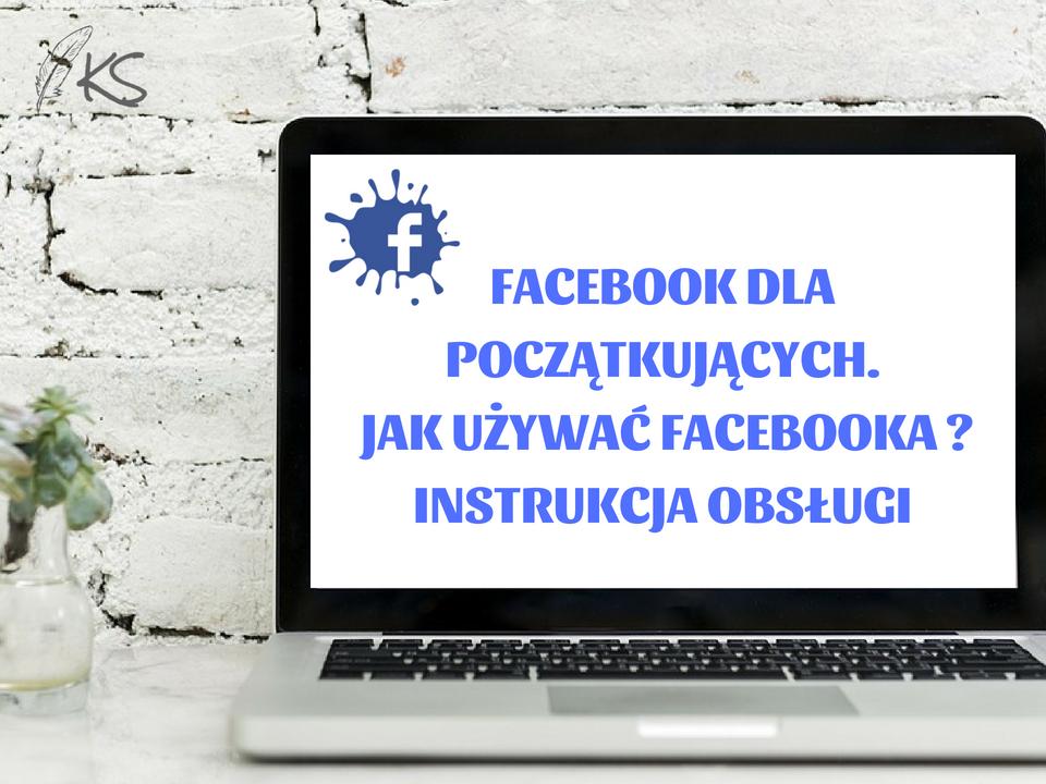 Naucz się podstaw obsługi Facebooka. Wykorzystaj to narządzie w pełni do swojego biznesu online.